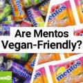 Are Mentos Vegan-Friendly?