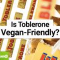 Is Toblerone Vegan-Friendly?